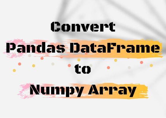 Convert Pandas DataFrame to Numpy Array